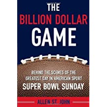 The Billion Dollar Game: Behind-the-Scenes of the Greatest Day In American Sport - Super Bowl Sunday by Allen St. John (2009-01-06)