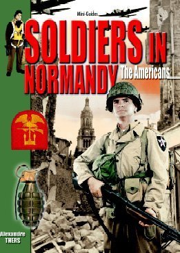 Soldiers in Normandy - the Americans (Mini-Guides) por Alexandre Thers