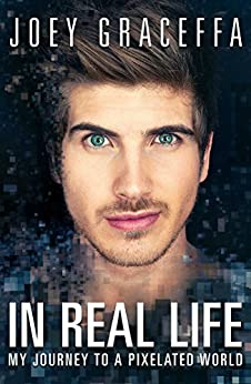 In Real Life: My Journey to a Pixelated World by [Graceffa, Joey]