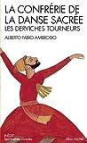 La Confrérie de la danse sacrée : Les derviches tourneurs