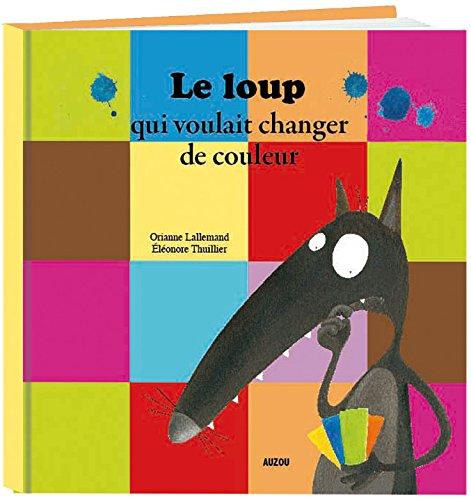Le Loup qui voulait changer de couleurs (petit format) par O. Lallemand