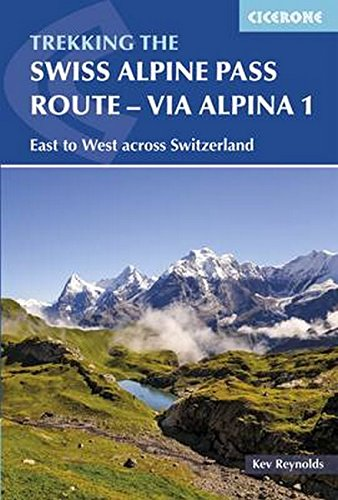 The Swiss Alpine Pass Route - Via Alpina Route 1 : Trekking East to West across Switzerland