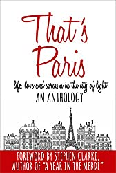 That's Paris: An Anthology of Life, Love and Sarcasm in the City of Light (English Edition)