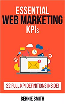 Essential Web Marketing KPIs: 22 Full KPI Definitions Included (Essential KPIs Book 12) by [Smith, Bernie]