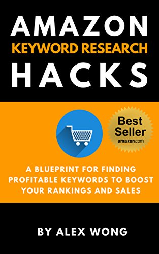 Amazon Keyword Research Hacks: A Blueprint For Finding Profitable Keywords To Boost Your Rankings And Sales (English Edition)