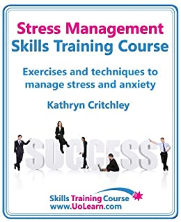 Stress Management Skills Training Course Build Success in Your Life by Goal Setting, Relaxation and Changing Thinking with NLP (English Edition) von [Critchley, Kathryn]