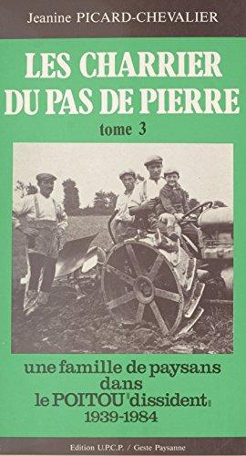 Les Charrier du Pas de Pierre (3) : Une famille de paysans dans le Poitou «dissident», 1939-1984 par  Jeanine Picard-Chevalier