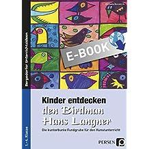 Kinder entdecken den Birdman Hans Langner: Die kunterbunte Fundgrube für den Kunstunterricht (1. bis 4. Klasse) (Kinder entdecken Künstler)