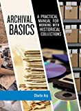 Archival Basics: A Practical Manual for Working with Historical Collections (American Association for State & Local History)