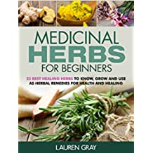 Medicinal Herbs For Beginners: 25 Best Healing Herbs to Know and Use As Herbal Remedies for Health and Healing (English Edition)