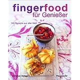 Fingerfood für Genießer: 140 Rezepte aus aller Welt