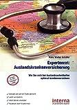 Expertenrat: Auslandskrankenversicherung: Ob Urlaub, Beruf oder Ausbildung: Wer ins Ausland reist, braucht die richtige Krankenversicherung (Leben und arbeiten im Ausland)