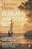 Beneath Another Sky: A Global Journey into History - Norman Davies