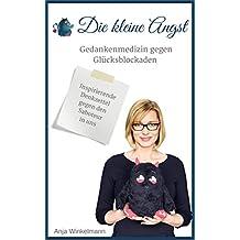 Angst - erfolgreich Blockaden lösen: Die Kleine Angst - Gedankenmedizin gegen Glücksblockaden: Inspirierende Denkzettel gegen den Saboteur in uns