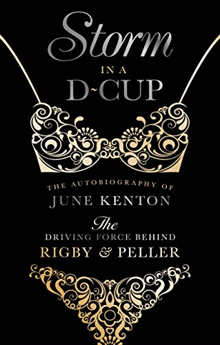 Storm In a D Cup: The Story of June Kenton, the powerhouse who transformed London's renowned Rigby & Peller , London into a world wide brand name