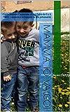 Mamma, io valgo!: Come favorire l'autostima di tuo figlio da 0 a 6 anni e aiutarlo a sviluppare la sua personalità