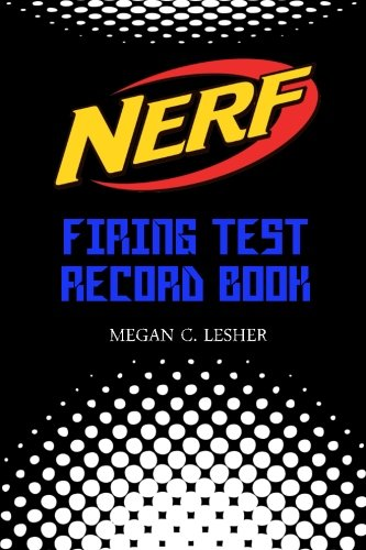 NERF FIRING TEST RECORD BOOK Version 1.1.2: Nerf Guns Attachments: Volume 2