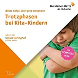 Trotzphasen bei Kita-Kindern (Die schnelle Hilfe!)