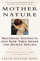 Mother Nature: Maternal Instincts and How They Shape the Human Species