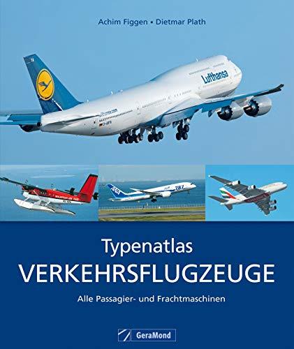 Typenatlas Verkehrsflugzeuge: Alle Passagier- und Frachtmaschinen: Typenatlas in Zusammenarbeit mit AERO International mit allen Informationen zu Indelhüpfern, ... für Lufthansa, United Airlines, Britis...