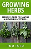 Growing Herbs: Beginners Guide to Planting & Growing Healthy Herbs (Simple Homegrown Herbs)