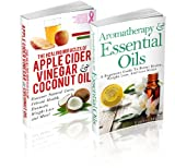 Aromatherapy And Essential Oils: / The Healing Miracles Of Apple Cider Vinegar And Coconut Oil - (2 Book Set) A Beginners Guide To Better Health, Weight ... handbook, aromatherapy 1) (English Edition)