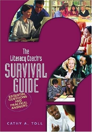 The Literacy Coach's Survival Guide: Essential Questions And Practical Answers by Cathy A. Toll (2005-01-01)