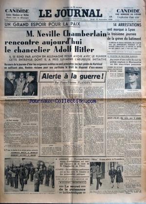 JOURNAL (LE) [No 16766] du 15/09/1938 - UN GRAND ESPOIR POUR LA PAIX / NEUVILLE CHAMBERLAIN RENCONTRE LE CHANCELIER ADOLF HITLER - ALERTE A LA GUERRE PAR FLANDIN - 14 ARRESTATIONS A LYON POUR LA 3EME JOURNEE DE GREVE - LE MEURTRE DU BOUCHER MARGUIN ET FRANCOIS LUCHINACCI - GEORGES BLUN A BERLIN - ROBERT GUYON A ROME - LE SECRET DE LA PUISSANCE BRITANNIQUE PAR CHURCHILL - ENTRE HENLEIN ET HITLER / CHOSES VUES EN ALLEMAGNE