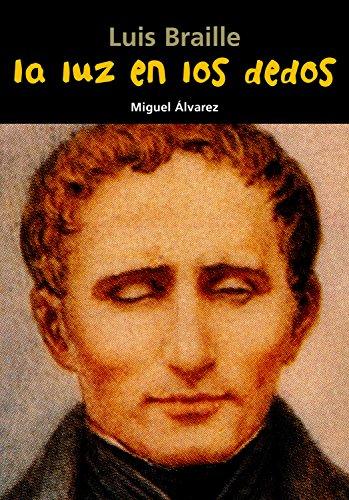 Luis Braille. La luz en los dedos (Biografía joven) por Miguel Álvarez Morales