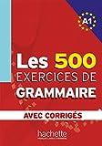 Les 500 exercices de grammaire + corrigés (A1) (French Edition)