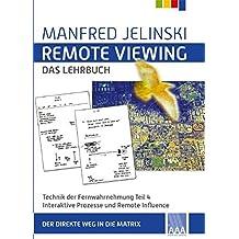Remote Viewing - das Lehrbuch Teil 1-4 / Remote Viewing - das Lehrbuch Teil 4: Technik der Fernwahrnehmung - Interaktive Prozesse und Remote Influence