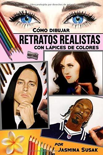 Cómo Dibujar Retratos Realistas: con Lápices de Colores