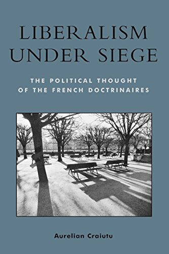 Liberalism Under Siege: The Political Thought of the French Doctrinaires (Applications of Political Theory)