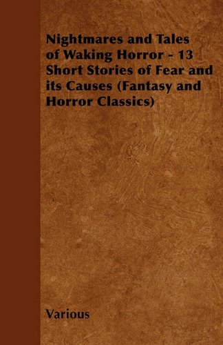 Nightmares and Tales of Waking Horror - 13 Short Stories of Fear and Its Causes (Fantasy and Horror Classics) Cover Image