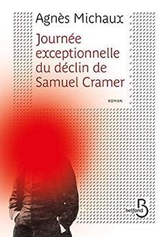 Journée exceptionnelle du déclin de Samuel Cramer par [MICHAUX, Agnès]