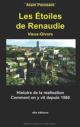 Les toiles de Renaudie: Vieux-Givors, histoire de la ralisation, comment on y vit depuis 1980