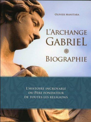 L'Archange Gabriel - Biographie par Olivier Manitara