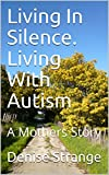 A mothers inside look of living with Autism. The impact it has, not just the person with autism, but others around them. Her son is severely autistic. Read how this has impacted their lives, and changed it for ever.Things will never be the same again...