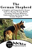 The German Shepherd: A Complete and Comprehensive Owners Guide to: Buying, Owning, Health, Grooming, Training, Obedience, Understanding and Caring for ... Caring for a Dog from a Puppy to Old Age)