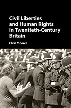Civil Liberties and Human Rights in Twentieth-Century Britain by [Moores, Chris]