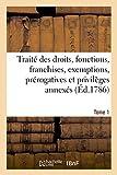 Telecharger Livres Traite des droits fonctions franchises exemptions prerogatives et privileges annexes en France a chaque dignite ouvrage de plusieurs jurisconsultes et gens de lettres Tome 1 (PDF,EPUB,MOBI) gratuits en Francaise