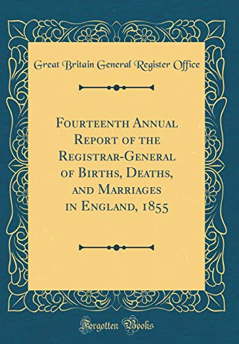Fourteenth Annual Report of the Registrar-General of Births, Deaths, and Marriages in England, 1855 (Classic Reprint) por Great Britain General Register Office