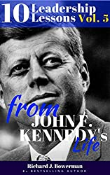John F. Kennedy: 10 Leadership Lessons from JFK's Life: Improve your Charisma, Inspire Yourself and Motivate People with 10 Principles of One of the Most ... and Charisma Book 5) (English Edition)