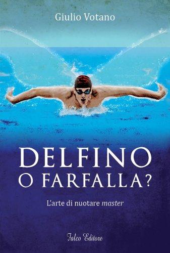 Delfino o farfalla? l'arte di nuotare master por Giulio Votano