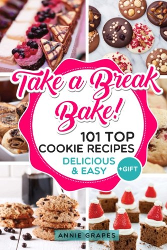 101 Top Cookie Recipes: Delicious & Easy + FREE GIFT (Cookie Cookbook, Best Cookie Recipes, Sugar Cookie Recipe, Chocolate Cookie Recipe, Holiday Cookies, Cookie Recipe Book, Baking Tips)