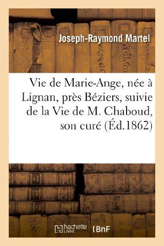 Vie de Marie-Ange, née à Lignan, près Béziers, suivie de la Vie de M. Chaboud, son curé: et confesseur, et de la Vie de M. Jullien, ancien curé de Cazouls-les-Béziers.