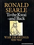 Cover of: To the Kwai and Back: War Drawings, 1939-45 | Ronald Searle