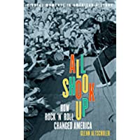 All Shook Up: How Rock 'n' Roll Changed America (Pivotal Moments in American (World Music Songbook)