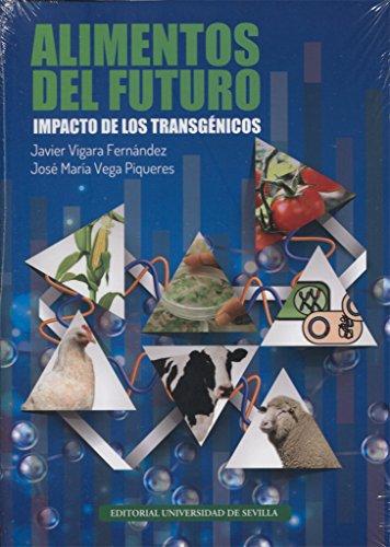 Alimentos del futuro : impacto de los transgénicos por José M. Vega Piqueres, Javier Vigara Fernández