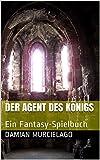 Der Agent des Königs: Ein Fantasy-Spielbuch